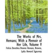 The Works of Mrs. Hemans; With a Memoir of Her Life, Volume V by Felicia Dorothea Browne Hemans