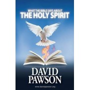 What the Bible Says about the Holy Spirit by David Pawson