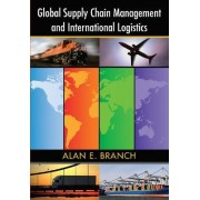 Global Supply Chain Management and International Logistics by Alan E. Branch