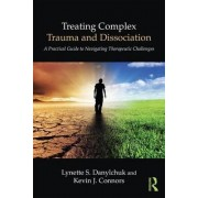 Treating Complex Trauma and Dissociation by Lynette S. Danylchuk