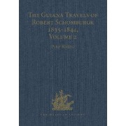 The Guiana Travels of Robert Schomburgk 1835-1844: The Boundary Survey 1840-1844 Volume II by Peter Riviere