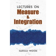Lectures on Measure and Integration