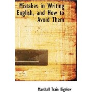 Mistakes in Writing English, and How to Avoid Them by Marshall Train Bigelow