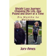 Weight Loss Journey: Changing My Life, One Pound and Story at a Time: Six Months to Wellness