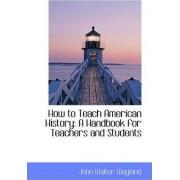 How to Teach American History by John Walter Wayland