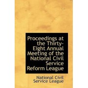 Proceedings at the Thirty-Eight Annual Meeting of the National Civil Service Reform League by National Civil Service League