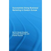 Successfully Doing Business/Marketing In Eastern Europe by V. H. Kirpalani