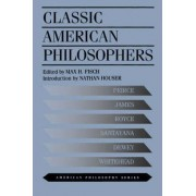 Classic American Philosophers by Max H. Fisch