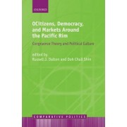 Citizens, Democracy, and Markets Around the Pacific Rim by Russell J. Dalton