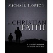 The Christian Faith by Michael S. Horton
