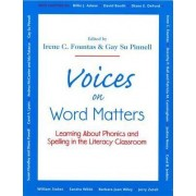 Voices on Word Matters: Learning about Phonics and Spelling in the Literacy Classroom by Irene C. Fountas