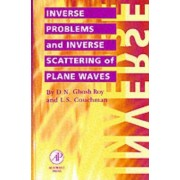 Inverse Problems and Inverse Scattering of Plane Waves by Dilip N. Ghosh Roy