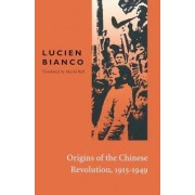Origins of the Chinese Revolution, 1915-1949 by Lucien Bianco