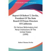 Report of Robert T. Devlin, President of the State Board of Prison Directors of California by Robert Thomas Devlin