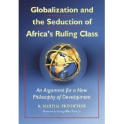 Globalization and the Seduction of Africa's Ruling Class by K. Martial Frindethie