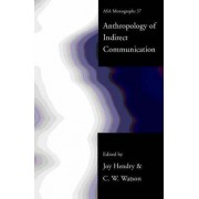 An Anthropology of Indirect Communication by Joy Hendry