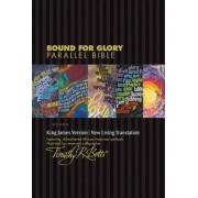 Bound for Glory Parallel Bible-PR-KJV/NLT by Timothy R Botts