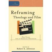 Reframing Theology and Film by Robert K. Johnston