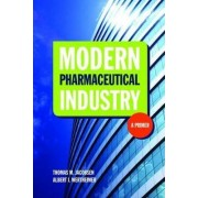 Modern Pharmaceutical Industry: A Primer by Thomas M. Jacobsen