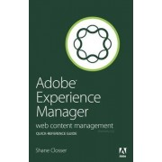Adobe Experience Manager Quick-Reference Guide by Shane Closser