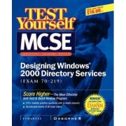 MCSE Designing a Windows 2000 Directory Test Yourself Practice Exams (exam 70-219) by Inc. Syngress Media