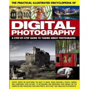 The Practical Illustrated Encyclopedia of Digital Photography: A Step-By-Step Guide to Taking Great Photographs