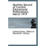 Monthly Record of Current Educational Publications, March 1919 by Un States Office of Education Library