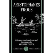 Aristophanes' Frogs by Formerly Professor of Greek at St Andrews University (1955-76) and President of Corpus Christi College Oxford (1976-86) Now Chancellor of St Andrews U