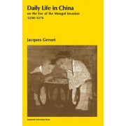 Daily Life in China on the Eve of the Mongol Invasion, 1250-1276 by Professor Jacques Gernet