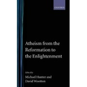 Atheism from the Reformation to the Enlightenment by Micheal Hunter