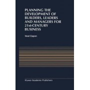 Planning the Development of Builders, Leaders and Managers for 21st-Century Business: Curriculum Review at Columbia Business School by Noel Capon