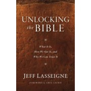 Unlocking the Bible: What It Is, How We Got It, and Why We Can Trust It