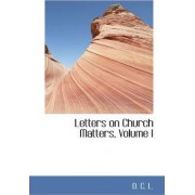 Letters on Church Matters, Volume I by D C L