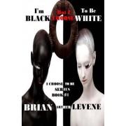 I'm Black But I Choose to Be White