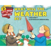What Will The Weather Be? by Lynda DeWitt