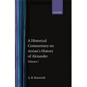 A Historical Commentary on Arrian's History of Alexander: Volume I. Books I-III by A. B. Bosworth