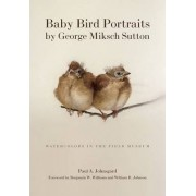 Baby Bird Portraits by George Miksch Sutton by Paul A. Johnsgard