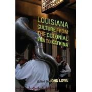 Louisiana Culture from the Colonial Era to Katrina by John Lowe