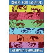 Essentially Postmillennial (Robert Rodi Essentials) by Robert Rodi