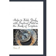 Helps to Bible Study, with Practical Notes on the Books of Scripture by A Sims