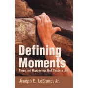 Defining Moments by Jr Joseph E LeBlanc