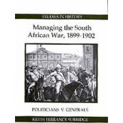 Managing the South African War, 1899-1902 by Keith Terrance Surridge