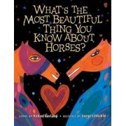 What S the Most Beautiful Thing You Know about Horses? by Richard Van Camp