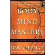 Body Mind Mastery Body Mind Mastery: Creating Success in Sport and Life Creating Success in Sport and Life