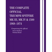 The Complete Official Triumph Spitfire Mk III, Mk IV and 1500: 1968-1974: Comprising the Official Driver's Handbook and Workshop Manual