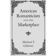 American Romanticism and the Market-place by Michael T. Gilmore