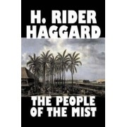 The People of the Mist by H. Rider Haggard, Fiction, Fantasy, Action & Adventure, Fairy Tales, Folk Tales, Legends & Mythology by Sir H Rider Haggard