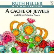 A Cache of Jewels and Other Collectible Nouns by Ruth Heller