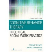 Cognitive Behavior Therapy in Clinical Social Work Practice, Second Edition