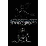 Lot No. 249 and Other Horrors: The Best Weird Fiction and Ghost Stories of Sir Arthur Conan Doyle
